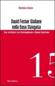 David Foster Wallace nella Casa stregata. Una scrittura tra postmoderno e nuovo realismo - Carlotta Susca - copertina