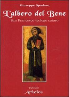 L' albero del bene. San Francesco teologo cataro - Giuseppe Spadaro - copertina
