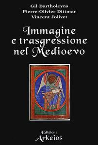 Libro Immagine e trasgressione nel Medioevo Gil Bartholeyns Pierre-Oliver Dittmar Vincent Jolivet