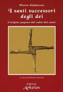Atomicabionda-ilfilm.it I santi successori degli dei. L'origine pagana del culto dei santi Image