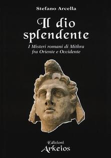 Capturtokyoedition.it Il Dio splendente. I misteri romani di Mithra fra Oriente e Occidente Image