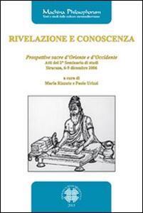 Rivelazione e conoscenza. Prospettive sacre d'Oriente e d'Occidente. Atti del 2° Seminario di studi (Siracusa, 6-9 dicembre 2006)