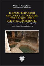 Il bagno ebraico di Siracusa e la sua sacralita delle acque nelle culture mediterranee. Atti del Seminario di studio (Siracusa, 2-4, maggio 2011)