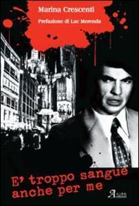 È troppo sangue anche per me - Marina Crescenti - copertina