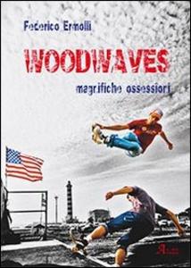 Libro Woodwaves. Magnifiche ossessioni Federico Ermolli