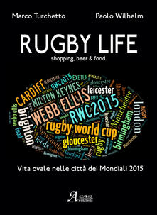 Rugby life. Shopping, beer & food - Marco Turchetto,Paolo Wilhem - copertina