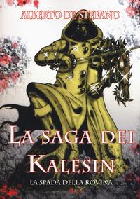 La La spada della rovina. La saga dei Kalesin. Vol. 2 - De Stefano Alberto - wuz.it