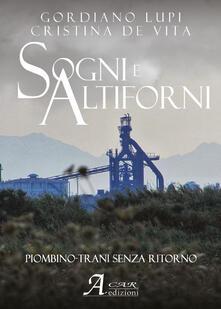 Sogni e altiforni - Gordiano Lupi,Cristina De Vita - copertina