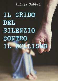 Grandtoureventi.it Il grido del silenzio contro il bullismo Image