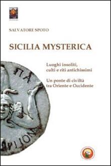Collegiomercanzia.it Sicilia mysterica. Itinerari tra passato e presente alla scoperta di luoghi insoliti, culti e riti antichissimi Image