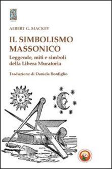 Il simbolismo massonico. Leggende, miti e simboli della libera muratoria.pdf