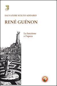 René Guénon. La funzione e l'opera