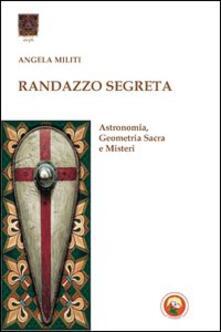 Randazzo segreta. Astronomia, geometria sacra e misteri - Angela Militi - copertina