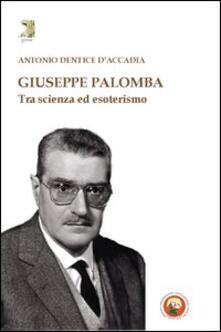 Giuseppe Palomba. Tra scienza ed esoterismo - Antonio Dentice D'Accadia - copertina