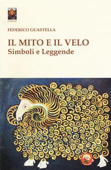 Il mito e il velo. Simboli e leggende - Federico Guastella - copertina