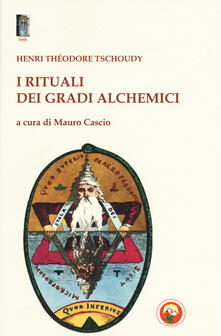 I rituali dei gradi alchemici - Théodore-Henry de Tschoudy - copertina