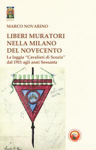 Liberi Muratori nella Milano del Novecento. La loggia «Cavalieri di Scozia» dal 1911 agli anni Sessanta