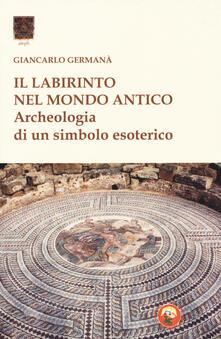 Il labirinto nel mondo antico. Archeologia di un simbolo esoterico.pdf