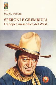 Speroni e grembiuli. L'epopea massonica del West - Marco Rocchi - copertina