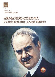 Armando Corona. Luomo, il politico, il gran maestro.pdf