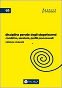Disciplina penale degli stupefacenti. Condotte, sanzioni, profili processuali