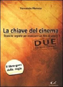 La chiave del cinema. Tecniche segrete per realizzare un film di valore.pdf