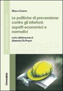 Le politiche di prevenzione contro gli infortuni. Aspetti economici e normativi