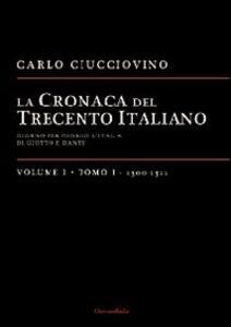 La cronaca del Trecento italiano. Giorno dopo giorno l'Italia di Giotto e di Dante. Vol. 1\1: 1300-1311.