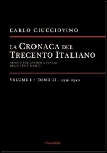 La cronaca del Trecento italiano. Giorno dopo giorno l'Italia di Giotto e di Dante. Vol. 1\2: 1312-1320.