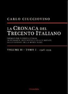 La cronaca del Trecento italiano. Giorno dopo giorno l'Italia di Petrarca, Boccaccio e Cola di Rienzo, sullo sfondo della morte nera. Vol. 2\1: 1326-1333.