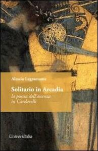 Solitario in Arcadia. La poesia dell'assenza in Cardarelli