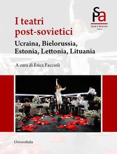 I teatri post-sovietici. Ucraina, Bielorussia, Estonia, Lettonia, Lituania