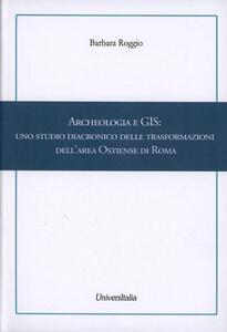 Archeologia e GIS. Uno studio diacronico delle trasformazioni dell'area Ostiense di Roma