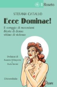 Ecce Dominae! Il coraggio di raccontarsi. Storie di donne vittime di violenze - Stefania Catallo - copertina