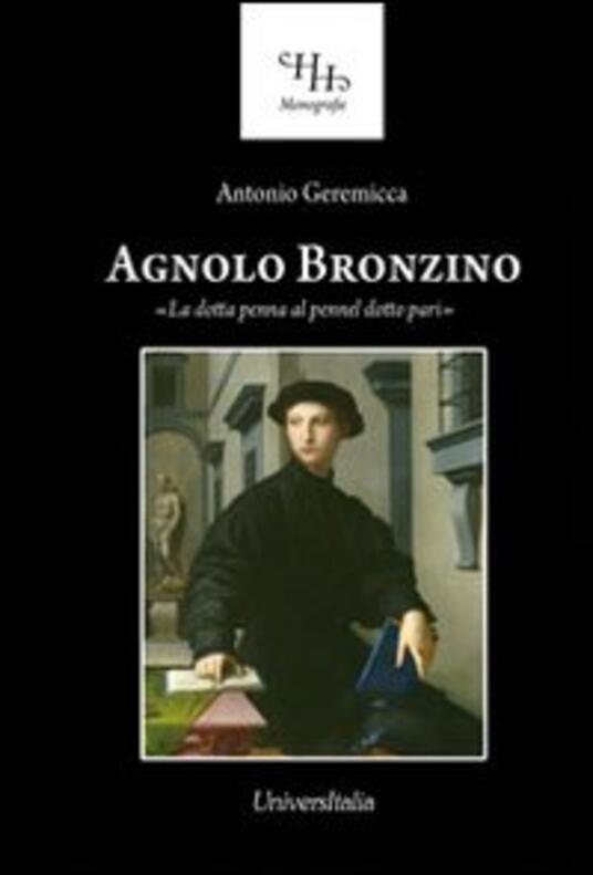 Agnolo Bronzino. «La dotta penna al pennel dotto pari» - Antonio Geremicca - copertina