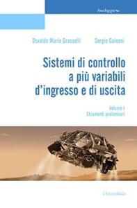 Sistemi di controllo a più variabili d'ingresso e di uscita. Vol. 1: Strumenti preliminari.