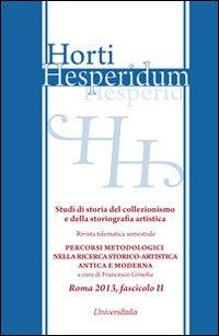 Horti hesperidum, Roma 2013, fascicolo II. Studi di storia del collezionismo e della storiografia artistica. Vol. 2: Materiali per la storia della cul