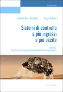 Sistemi di controllo a più ingressi e più uscite. Vol. 2: Regolazione e inseguimento asintotici e disaccoppiamento.