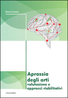 Aprassia degli arti. Valutazione e approcci riabilitativi
