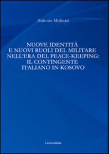 Nuove identità e nuovi ruoli del militare nell'era del peace-keeping. Il contingente italiano in Kosovo