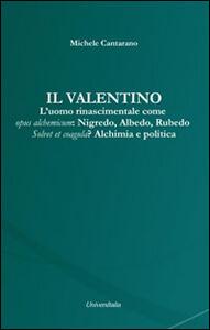 Il Valentino. L'uomo rinascimentale come opus alchemicum. Nigredo, Albedo, Rubedo. Solvet et coagula? Alchimia e politica
