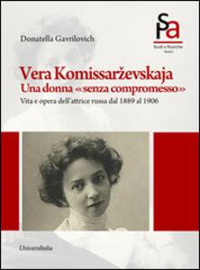 Vera Komissarzevskaja. Una donna «senza compromesso». Vita e opera dell'attrice russa dal 1889 al 1906
