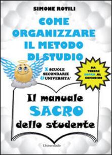 Il manuale sacro dello studente. Come organizzare il metodo di studio per scuole secondarie ed università.pdf