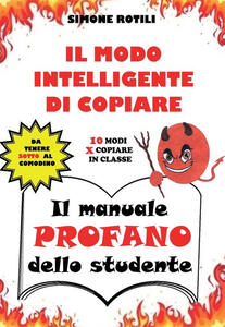 Il manuale profano dello studente. Il modo intelligente di copiare. 10 modi per copiare in classe