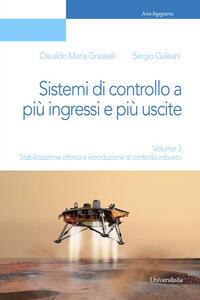 Sistemi di controllo a più ingressi e più uscite. Vol. 3: Stabilizzazione ottima e introduzione al controllo robusto.