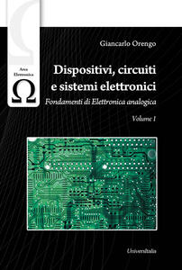 Dispositivi, circuiti e sistemi elettronici. Vol. 1: Fondamenti di elettronica analogica.