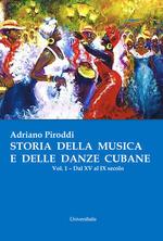 Storia della musica e delle danze cubane. Vol. 1: Dal XV al IX secolo.