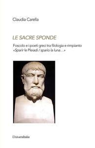 Le sacre sponde. Foscolo e i poeti greci tra filologia e rimpianto «Sparìr le Pleiadi/sparìo la luna...»