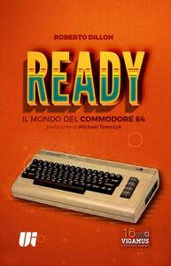 Libro Ready. Il mondo del Commodore 64 Roberto Dillon