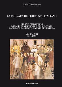 La cronaca del Trecento italiano. Giorno per giorno l'Italia di Albornoz dei Visconti Lacerata dalle compagnie di ventura. Vol. 3: 1351-1375.